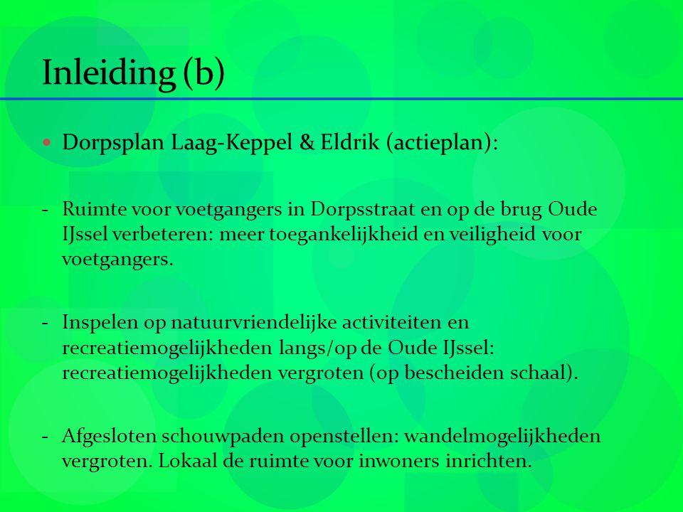 Inleiding (b) Dorpsplan Laag-Keppel & Eldrik (actieplan): - Ruimte voor voetgangers in Dorpsstraat en op de brug Oude IJssel verbeteren: meer toegankelijkheid en veiligheid voor voetgangers.