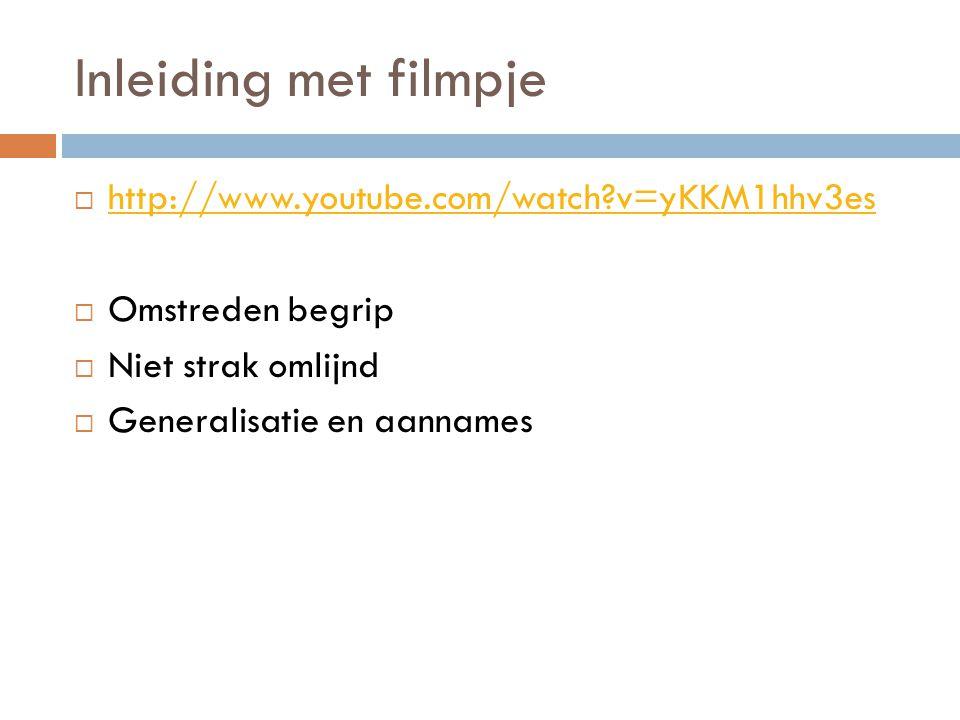 Inleiding met filmpje  http://www.youtube.com/watch?v=yKKM1hhv3es http://www.youtube.com/watch?v=yKKM1hhv3es  Omstreden begrip  Niet strak omlijnd  Generalisatie en aannames