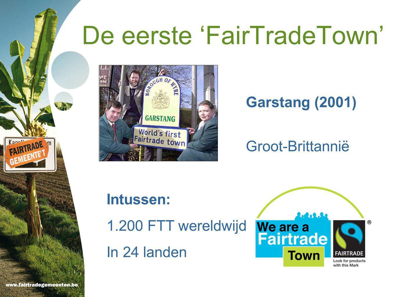 De eerste 'FairTradeTown' Garstang (2001) Groot-Brittannië Intussen: 1.200 FTT wereldwijd In 24 landen