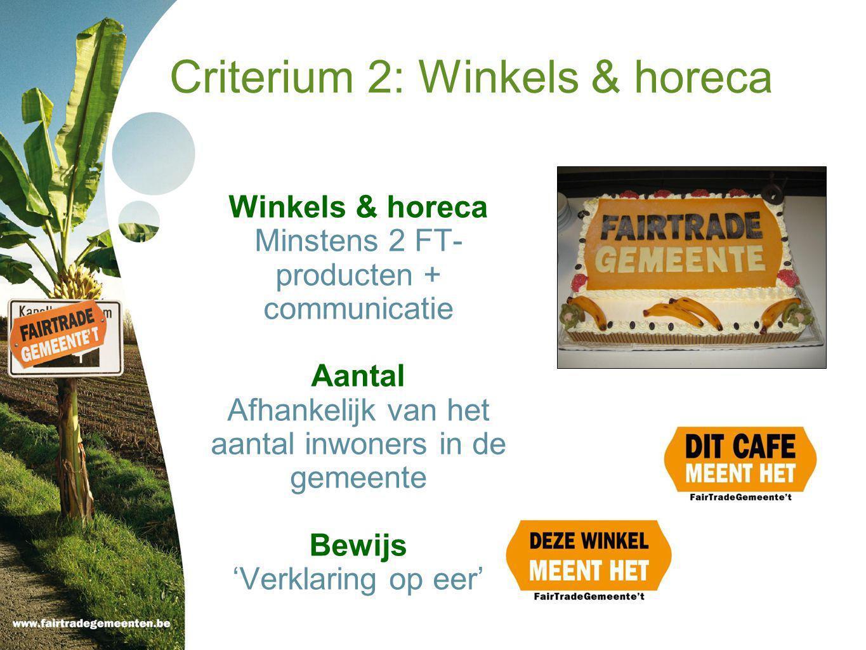 Criterium 2: Winkels & horeca Winkels & horeca Minstens 2 FT- producten + communicatie Aantal Afhankelijk van het aantal inwoners in de gemeente Bewijs 'Verklaring op eer'