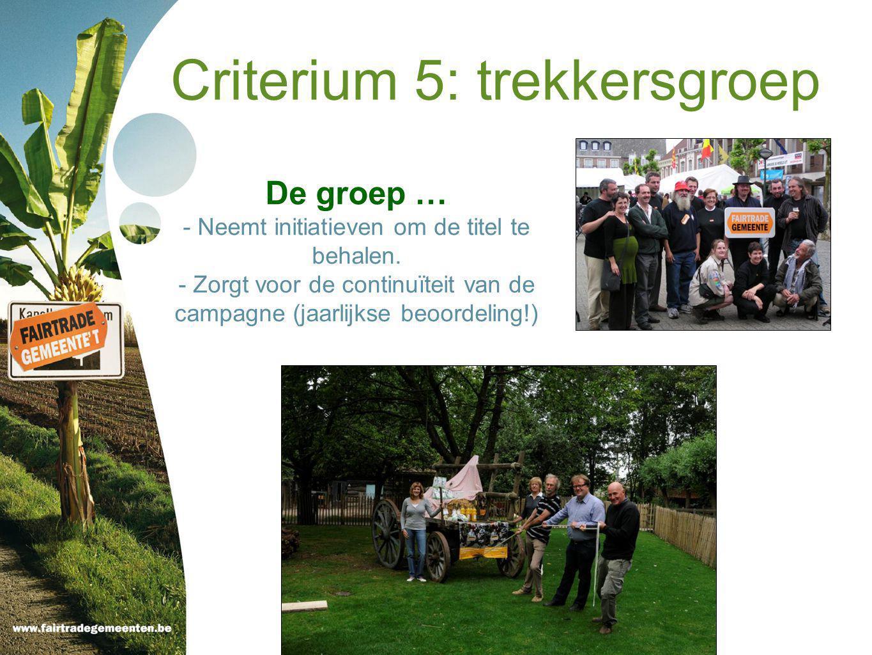Criterium 5: trekkersgroep De groep … - Neemt initiatieven om de titel te behalen.