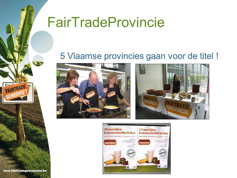 FairTradeProvincie 5 Vlaamse provincies gaan voor de titel !