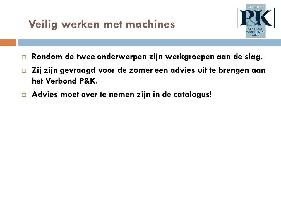 Veilig werken met machines  Rondom de twee onderwerpen zijn werkgroepen aan de slag.