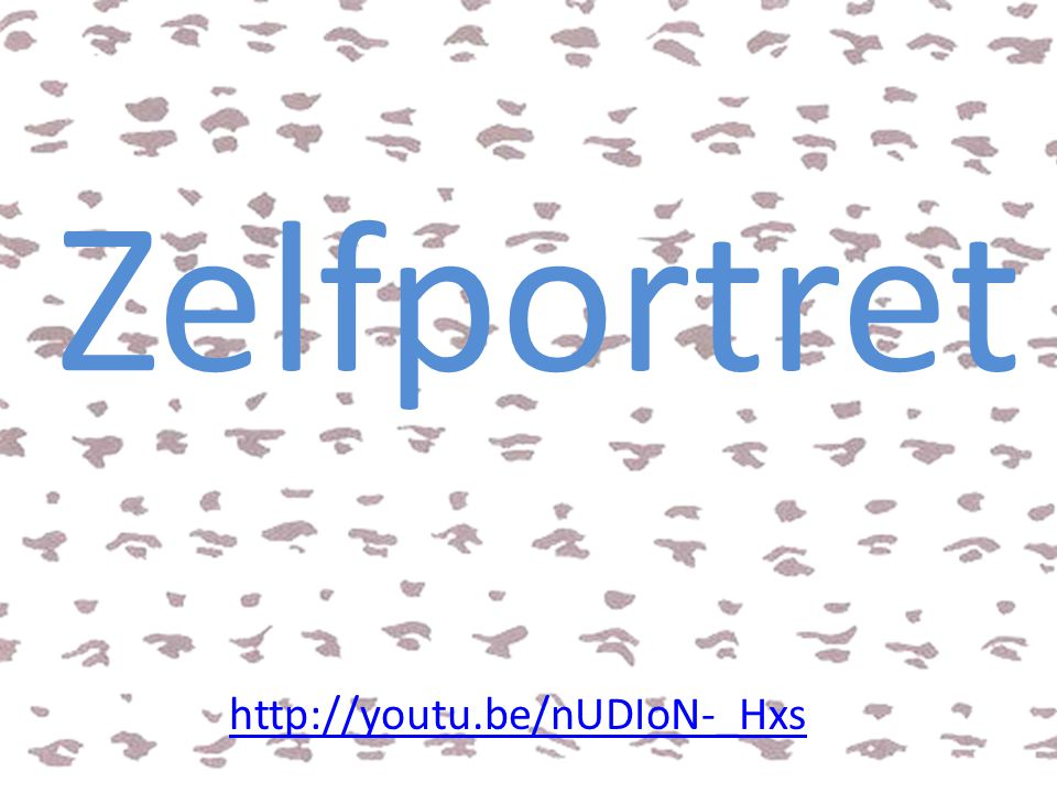 Zelfportret http://youtu.be/nUDIoN-_Hxs