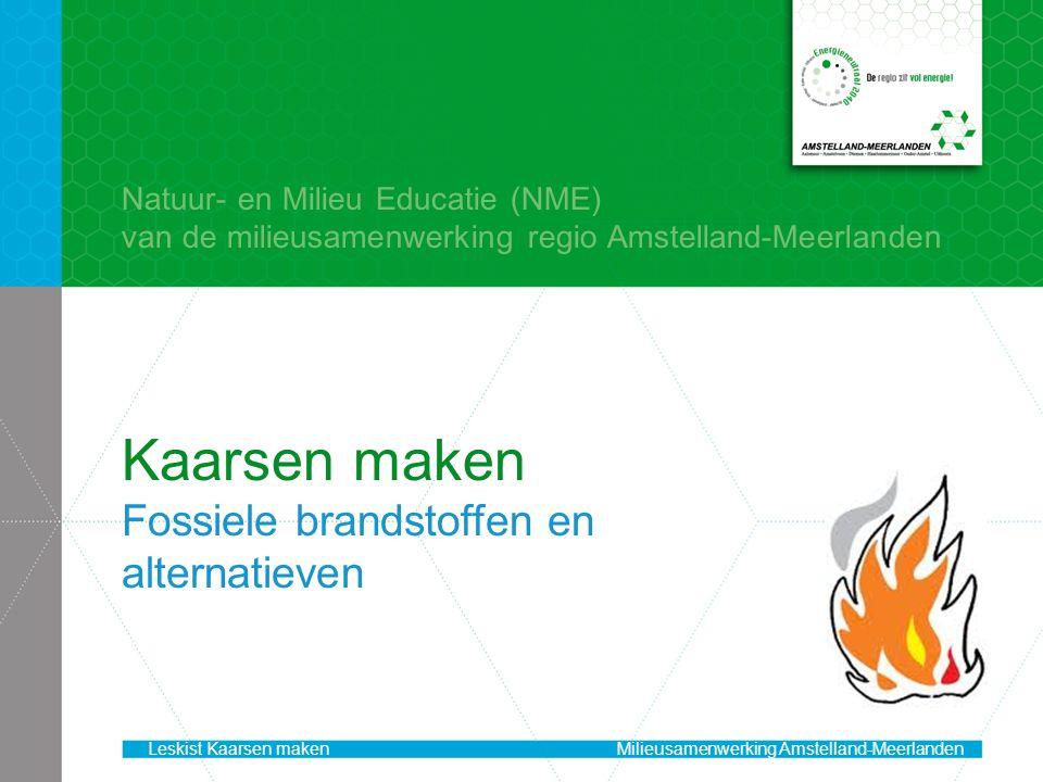 Kaarsen maken Fossiele brandstoffen en alternatieven Natuur- en Milieu Educatie (NME) van de milieusamenwerking regio Amstelland-Meerlanden Leskist Kaarsen makenMilieusamenwerking Amstelland-Meerlanden