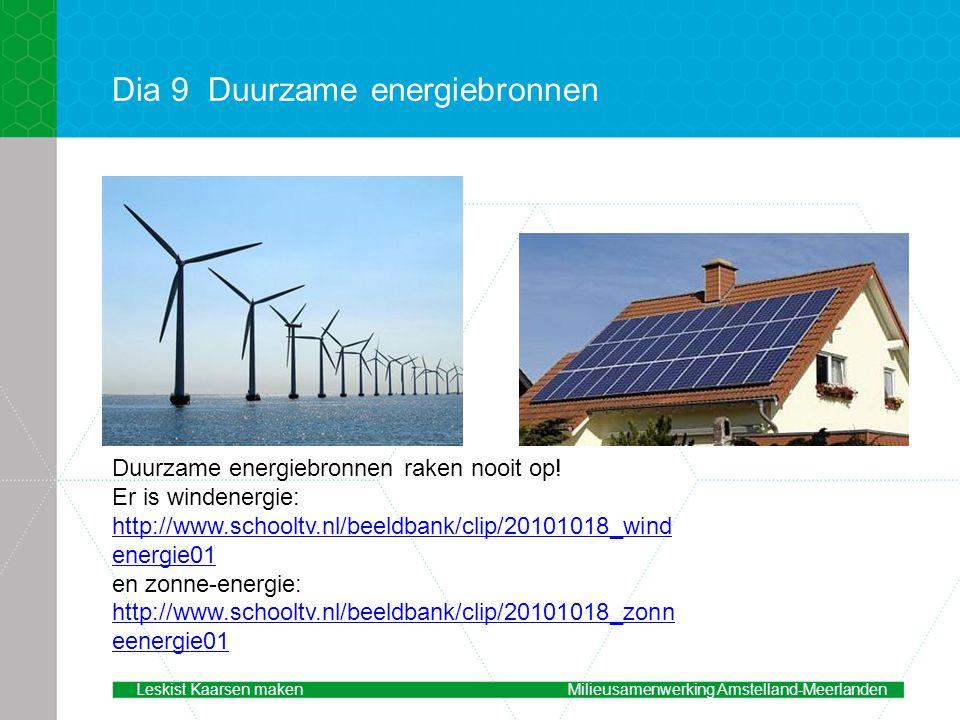 Dia 9Duurzame energiebronnen Duurzame energiebronnen raken nooit op! Er is windenergie: http://www.schooltv.nl/beeldbank/clip/20101018_wind energie01