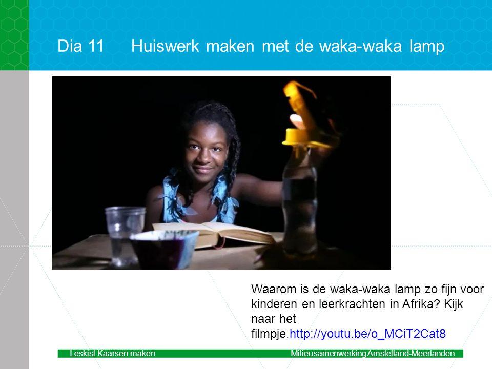 Dia 11Huiswerk maken met de waka-waka lamp Waarom is de waka-waka lamp zo fijn voor kinderen en leerkrachten in Afrika.