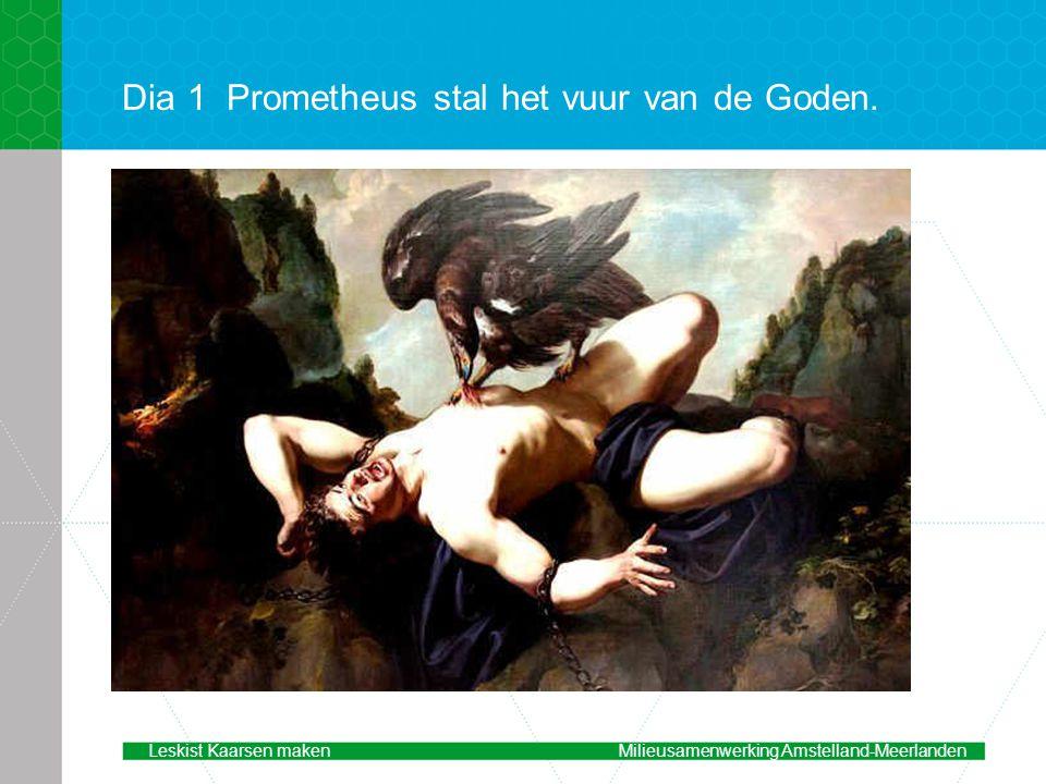 Dia 1Prometheus stal het vuur van de Goden. Leskist Kaarsen makenMilieusamenwerking Amstelland-Meerlanden