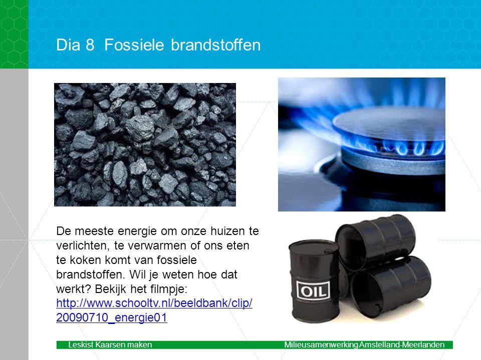 Dia 8Fossiele brandstoffen De meeste energie om onze huizen te verlichten, te verwarmen of ons eten te koken komt van fossiele brandstoffen.