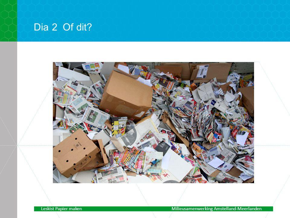 Dia 2Of dit? Leskist Papier makenMilieusamenwerking Amstelland-Meerlanden