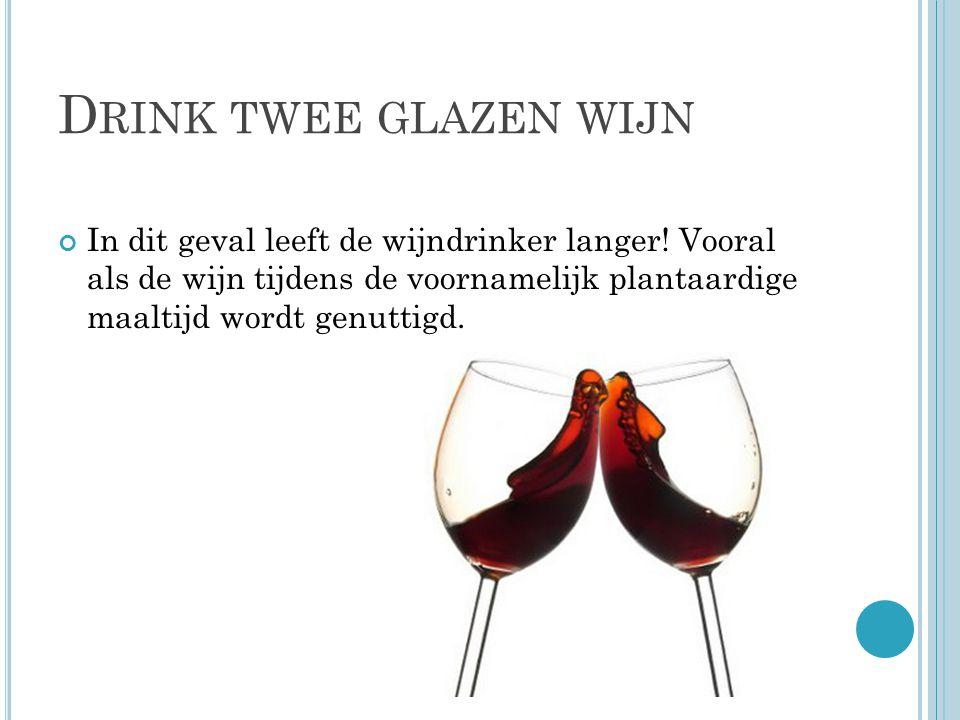 D RINK TWEE GLAZEN WIJN In dit geval leeft de wijndrinker langer.