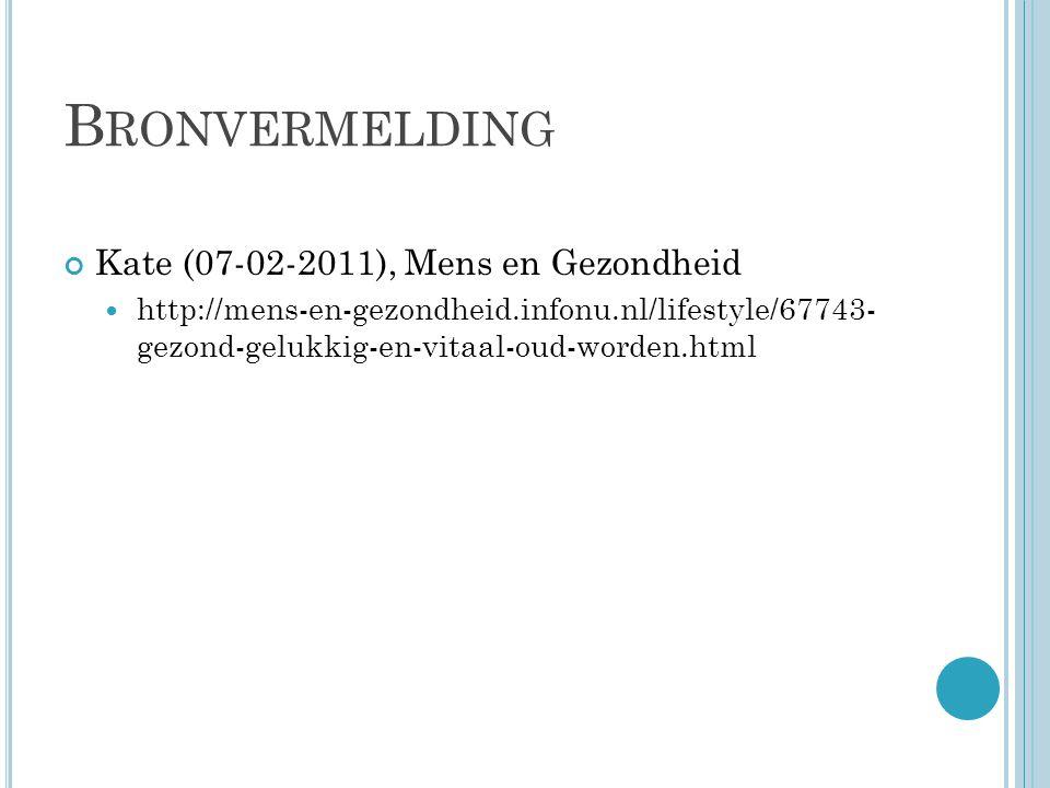 B RONVERMELDING Kate (07-02-2011), Mens en Gezondheid http://mens-en-gezondheid.infonu.nl/lifestyle/67743- gezond-gelukkig-en-vitaal-oud-worden.html