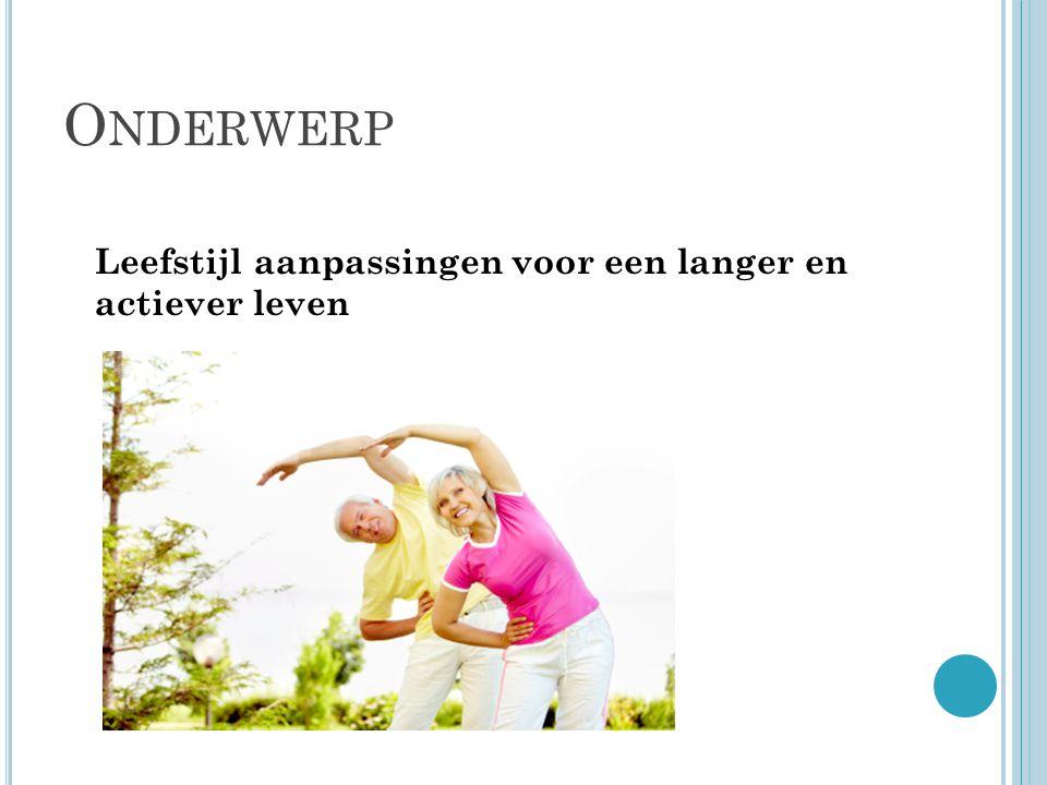 R ELATIE ONDERWERP - MINOR Active Ageing  Gezond oud(er) worden Leefstijl aanpassingen  Gezond oud(er) worden Wat moet je doen voor Active Ageing?