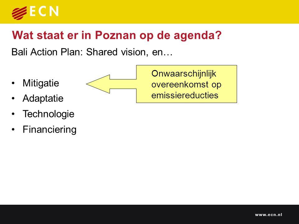 Bali Action Plan: Shared vision, en… Mitigatie Adaptatie Technologie Financiering Wat staat er in Poznan op de agenda? Onwaarschijnlijk overeenkomst o