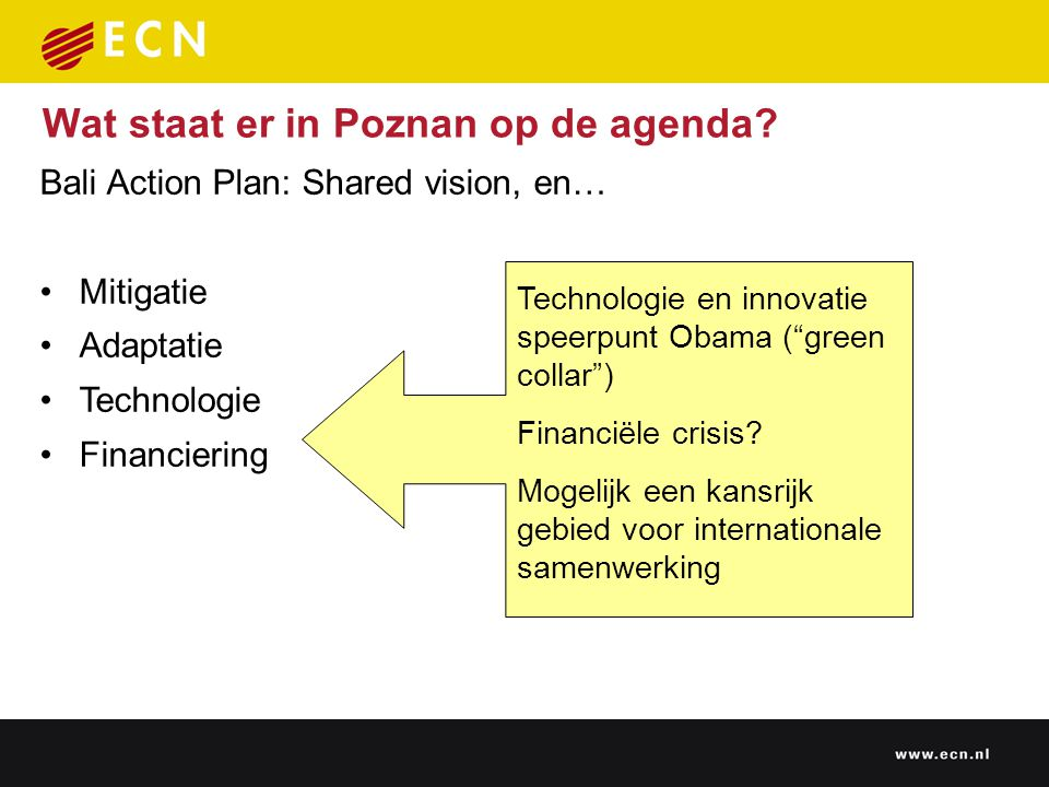 Bali Action Plan: Shared vision, en… Mitigatie Adaptatie Technologie Financiering Wat staat er in Poznan op de agenda.