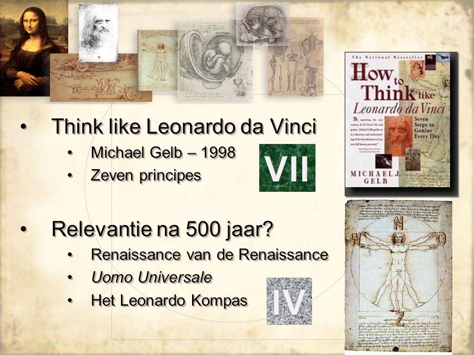 Think like Leonardo da Vinci Michael Gelb – 1998 Zeven principes Relevantie na 500 jaar.