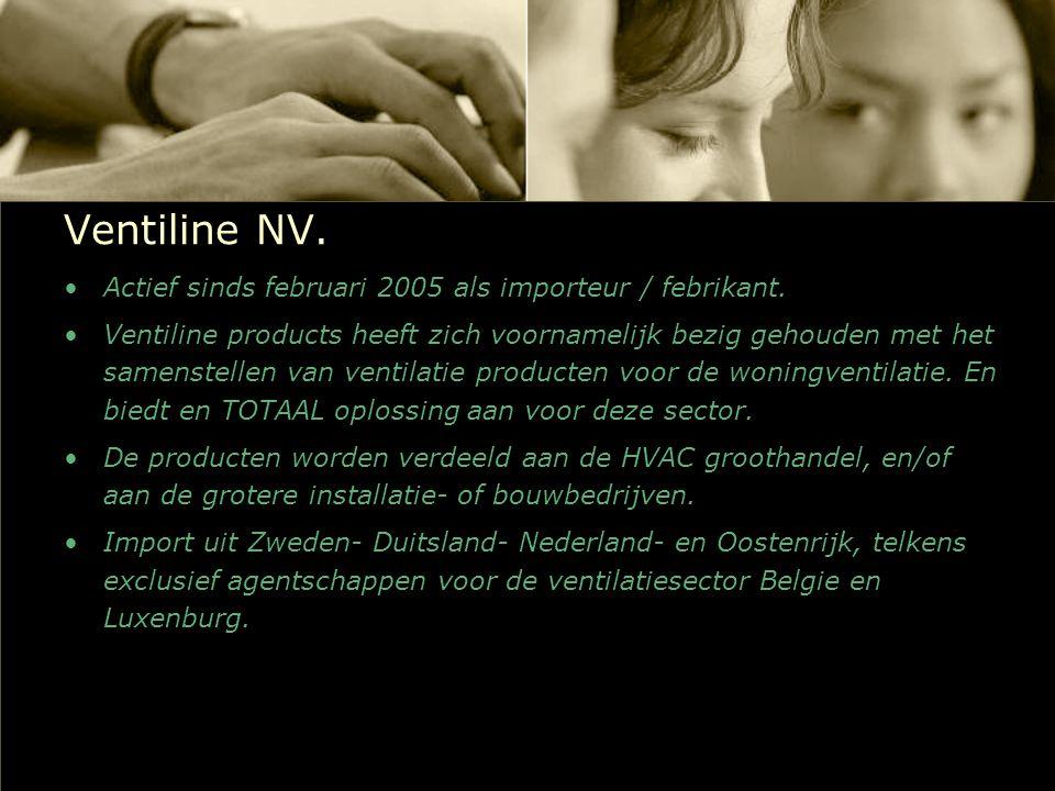 Ventiline NV. Actief sinds februari 2005 als importeur / febrikant. Ventiline products heeft zich voornamelijk bezig gehouden met het samenstellen van