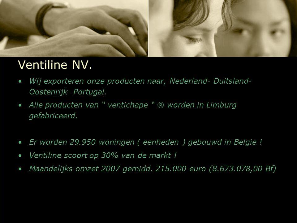 """Ventiline NV. Wij exporteren onze producten naar, Nederland- Duitsland- Oostenrijk- Portugal. Alle producten van """" ventichape """" ® worden in Limburg ge"""