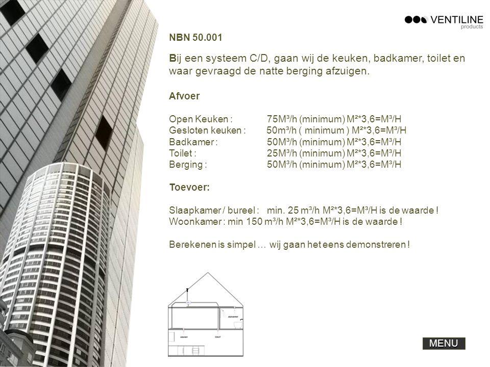 NBN 50.001 Bij een systeem C/D, gaan wij de keuken, badkamer, toilet en waar gevraagd de natte berging afzuigen. Afvoer Open Keuken : 75M³/h (minimum)