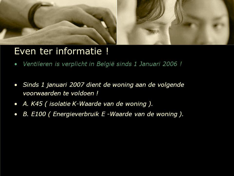 Even ter informatie ! Ventileren is verplicht in België sinds 1 Januari 2006 ! Sinds 1 januari 2007 dient de woning aan de volgende voorwaarden te vol