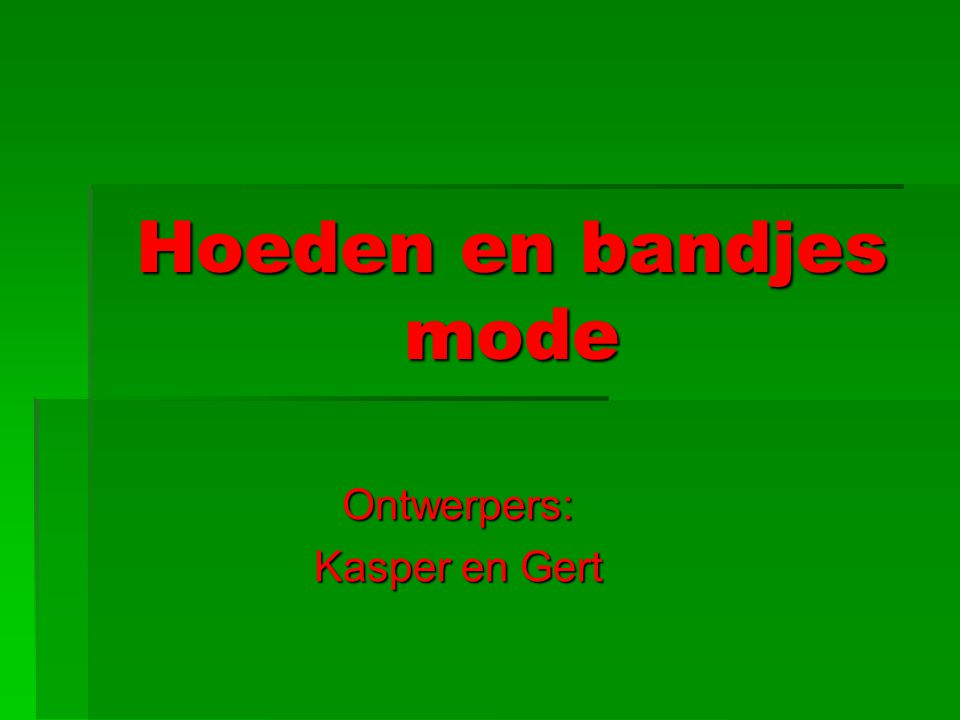 Hoeden en bandjes mode Ontwerpers: Kasper en Gert