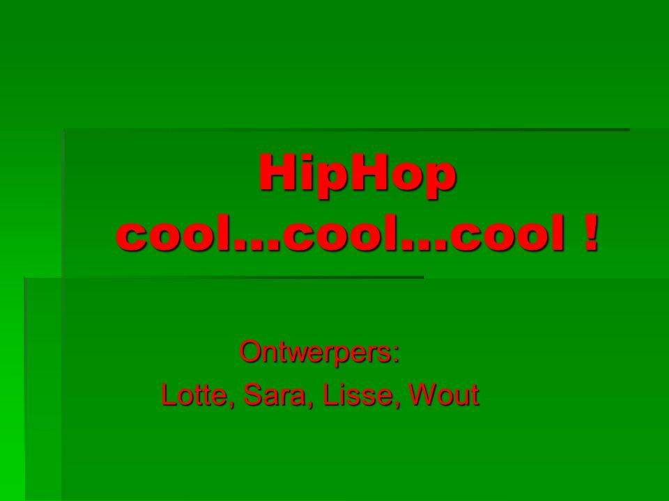 HipHop cool…cool…cool ! Ontwerpers: Lotte, Sara, Lisse, Wout