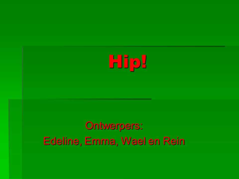 Hip! Ontwerpers: Edeline, Emma, Wael en Rein