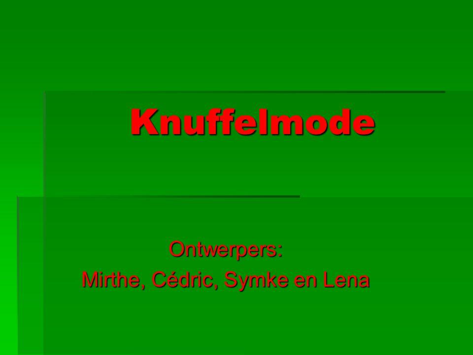 Knuffelmode Ontwerpers: Mirthe, Cédric, Symke en Lena