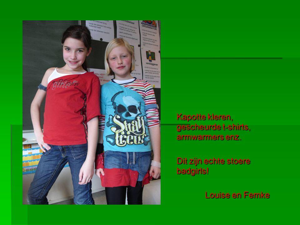 Kapotte kleren, gescheurde t-shirts, armwarmers enz. Dit zijn echte stoere badgirls! Louise en Femke