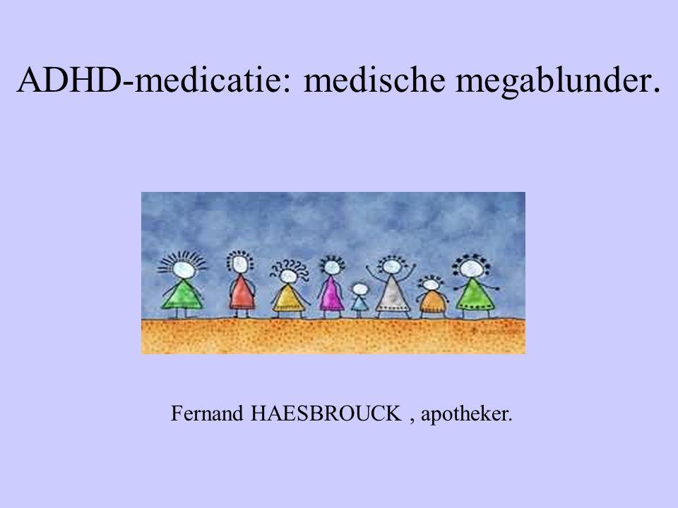 ADHD-medicatie: medische megablunder. Fernand HAESBROUCK, apotheker.