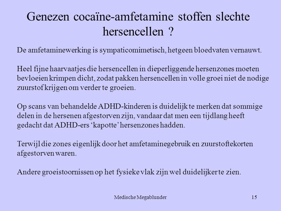 Medische Megablunder15 Genezen cocaïne-amfetamine stoffen slechte hersencellen ? De amfetaminewerking is sympaticomimetisch, hetgeen bloedvaten vernau