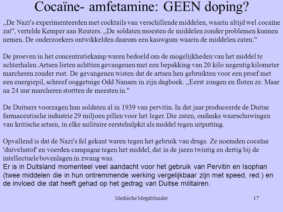 Medische Megablunder17 Cocaïne- amfetamine: GEEN doping?,,De Nazi's experimenteerden met cocktails van verschillende middelen, waarin altijd wel cocaï