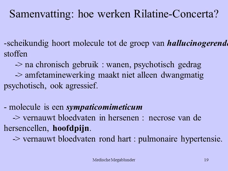 Medische Megablunder19 Samenvatting: hoe werken Rilatine-Concerta? -scheikundig hoort molecule tot de groep van hallucinogerende stoffen -> na chronis