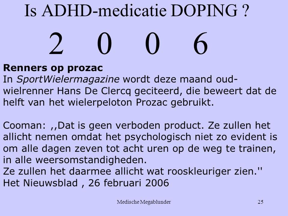 Medische Megablunder25 Is ADHD-medicatie DOPING ? Renners op prozac In SportWielermagazine wordt deze maand oud- wielrenner Hans De Clercq geciteerd,
