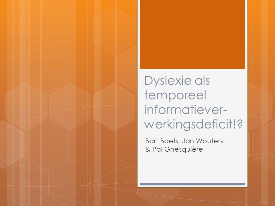 Dyslexie als temporeel informatiever- werkingsdeficit!? Bart Boets, Jan Wouters & Pol Ghesquière