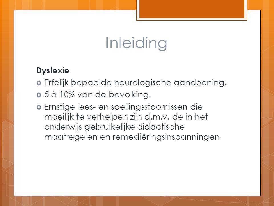 Inleiding Dyslexie  Erfelijk bepaalde neurologische aandoening.  5 à 10% van de bevolking.  Ernstige lees- en spellingsstoornissen die moeilijk te