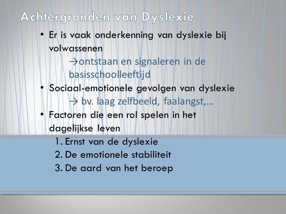 Er is vaak onderkenning van dyslexie bij volwassenen →ontstaan en signaleren in de basisschoolleeftijd Sociaal-emotionele gevolgen van dyslexie → bv.
