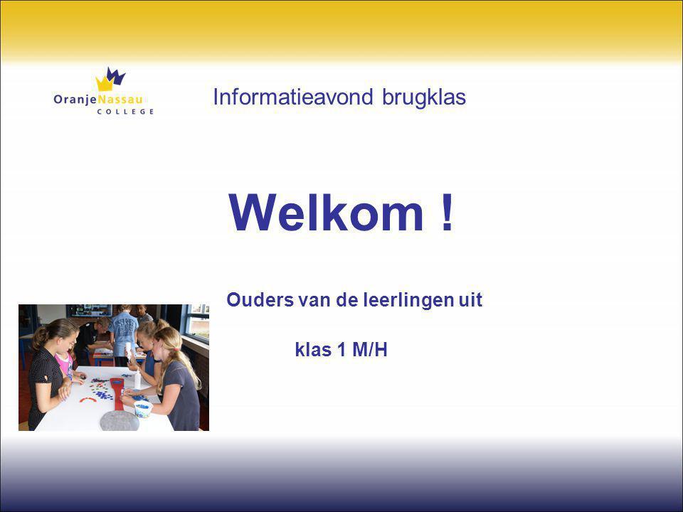 Informatieavond brugklas Welkom ! Ouders van de leerlingen uit klas 1 M/H