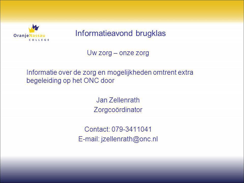 Informatieavond brugklas Uw zorg – onze zorg Informatie over de zorg en mogelijkheden omtrent extra begeleiding op het ONC door Jan Zellenrath Zorgcoö