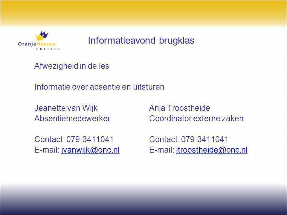 Informatieavond brugklas Afwezigheid in de les Informatie over absentie en uitsturen Jeanette van WijkAnja Troostheide AbsentiemedewerkerCoördinator e