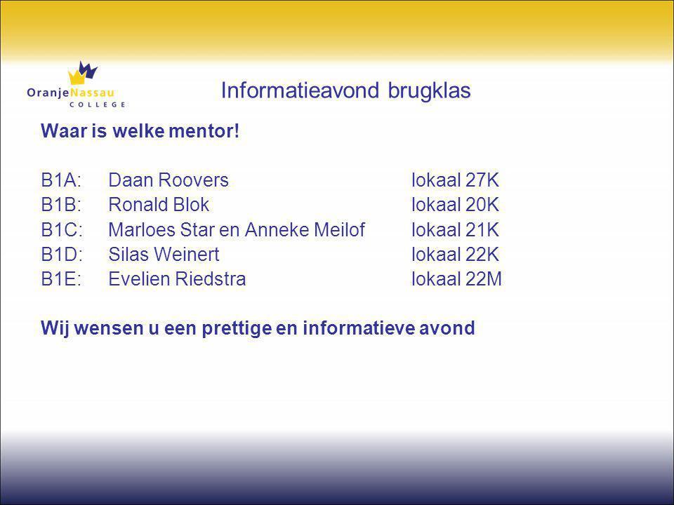 Informatieavond brugklas Waar is welke mentor! B1A: Daan Roovers lokaal 27K B1B: Ronald Bloklokaal 20K B1C:Marloes Star en Anneke Meilof lokaal 21K B1