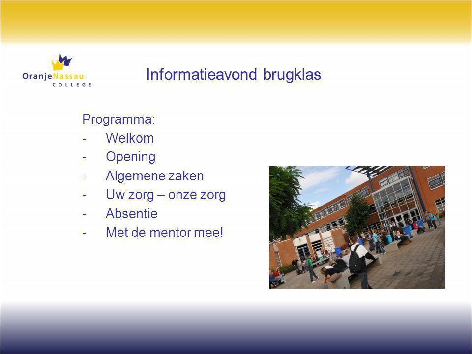 Informatieavond brugklas Programma: -Welkom -Opening -Algemene zaken -Uw zorg – onze zorg - Absentie -Met de mentor mee!