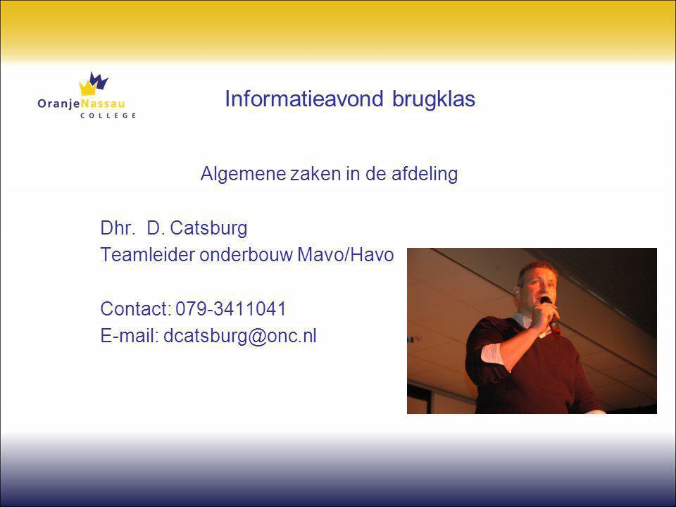Informatieavond brugklas Algemene zaken in de afdeling Dhr. D. Catsburg Teamleider onderbouw Mavo/Havo Contact: 079-3411041 E-mail: dcatsburg@onc.nl