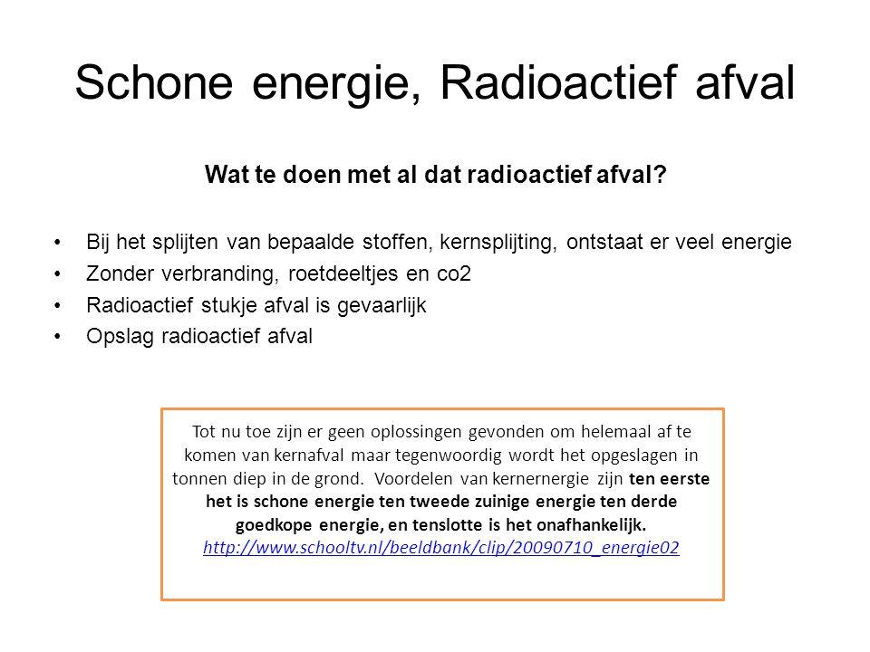 Schone energie, Radioactief afval Wat te doen met al dat radioactief afval? Bij het splijten van bepaalde stoffen, kernsplijting, ontstaat er veel ene