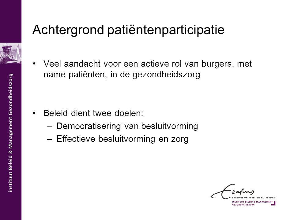 Achtergrond patiëntenparticipatie Veel aandacht voor een actieve rol van burgers, met name patiënten, in de gezondheidszorg Beleid dient twee doelen: