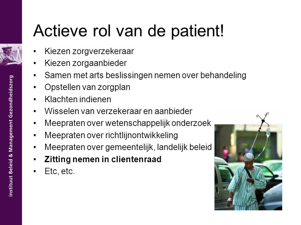 Actieve rol van de patient! Kiezen zorgverzekeraar Kiezen zorgaanbieder Samen met arts beslissingen nemen over behandeling Opstellen van zorgplan Klac