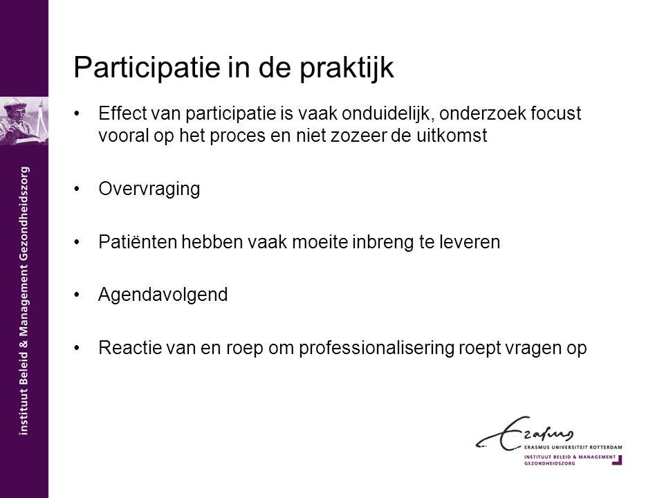 Participatie in de praktijk Effect van participatie is vaak onduidelijk, onderzoek focust vooral op het proces en niet zozeer de uitkomst Overvraging