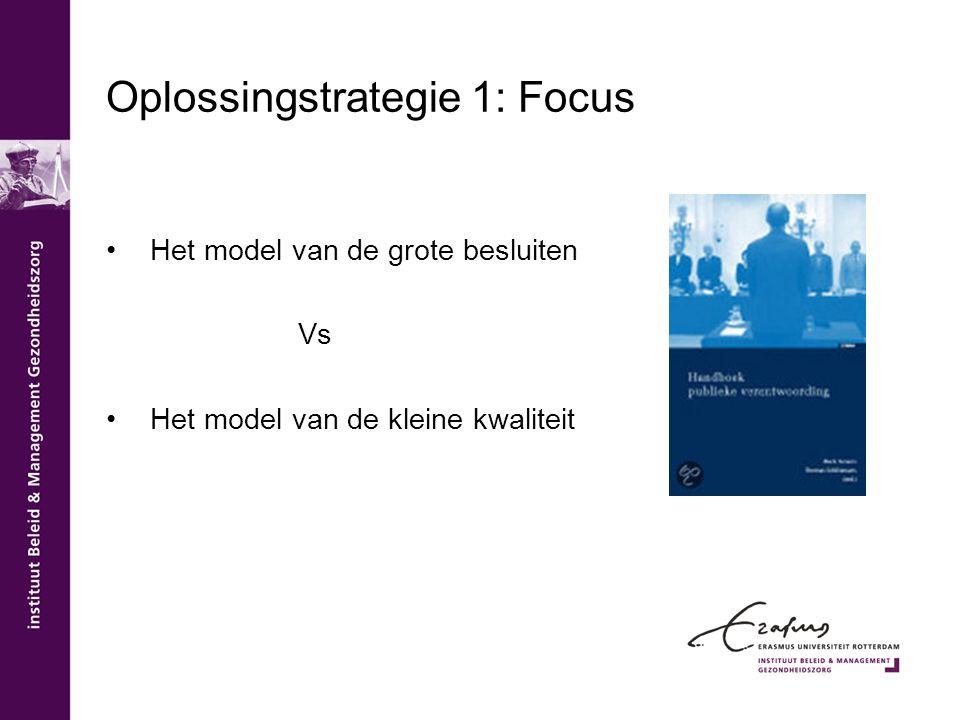 Oplossingstrategie 1: Focus Het model van de grote besluiten Vs Het model van de kleine kwaliteit