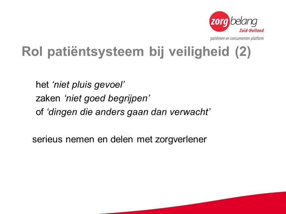 Rol patiëntsysteem bij veiligheid (2) het 'niet pluis gevoel' zaken 'niet goed begrijpen' of 'dingen die anders gaan dan verwacht' serieus nemen en delen met zorgverlener