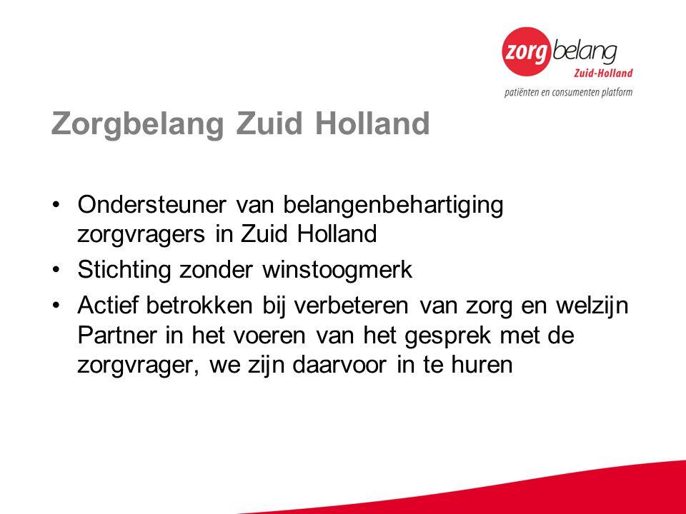Zorgbelang Zuid Holland Ondersteuner van belangenbehartiging zorgvragers in Zuid Holland Stichting zonder winstoogmerk Actief betrokken bij verbeteren van zorg en welzijn Partner in het voeren van het gesprek met de zorgvrager, we zijn daarvoor in te huren